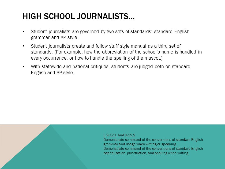HIGH SCHOOL JOURNALISTS… Student journalists are governed by two sets of standards: standard English grammar and AP style.
