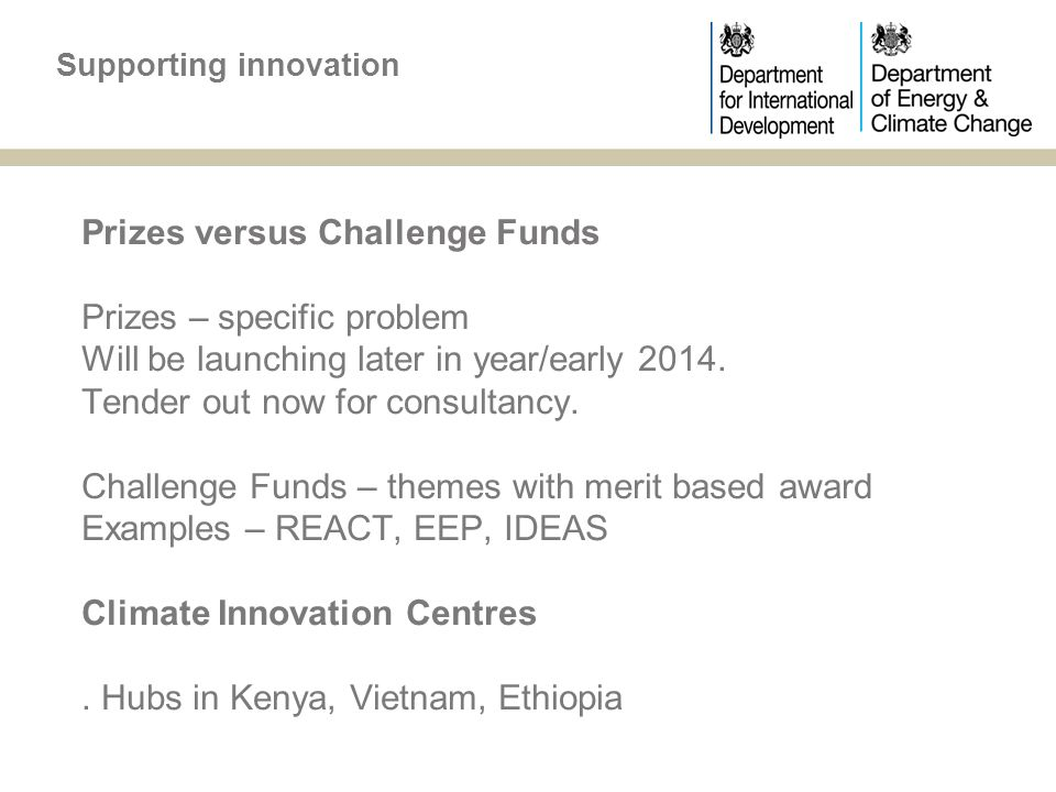 Prizes versus Challenge Funds Prizes – specific problem Will be launching later in year/early 2014.