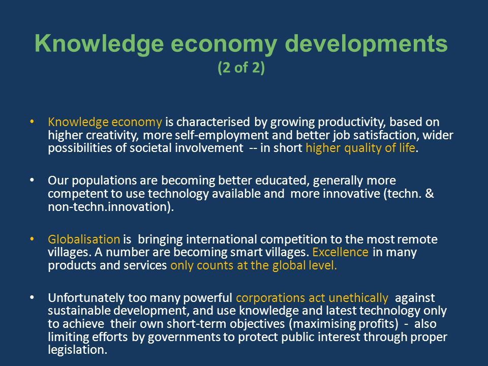 Knowledge economy developments (2 of 2) Knowledge economy is characterised by growing productivity, based on higher creativity, more self-employment and better job satisfaction, wider possibilities of societal involvement -- in short higher quality of life.