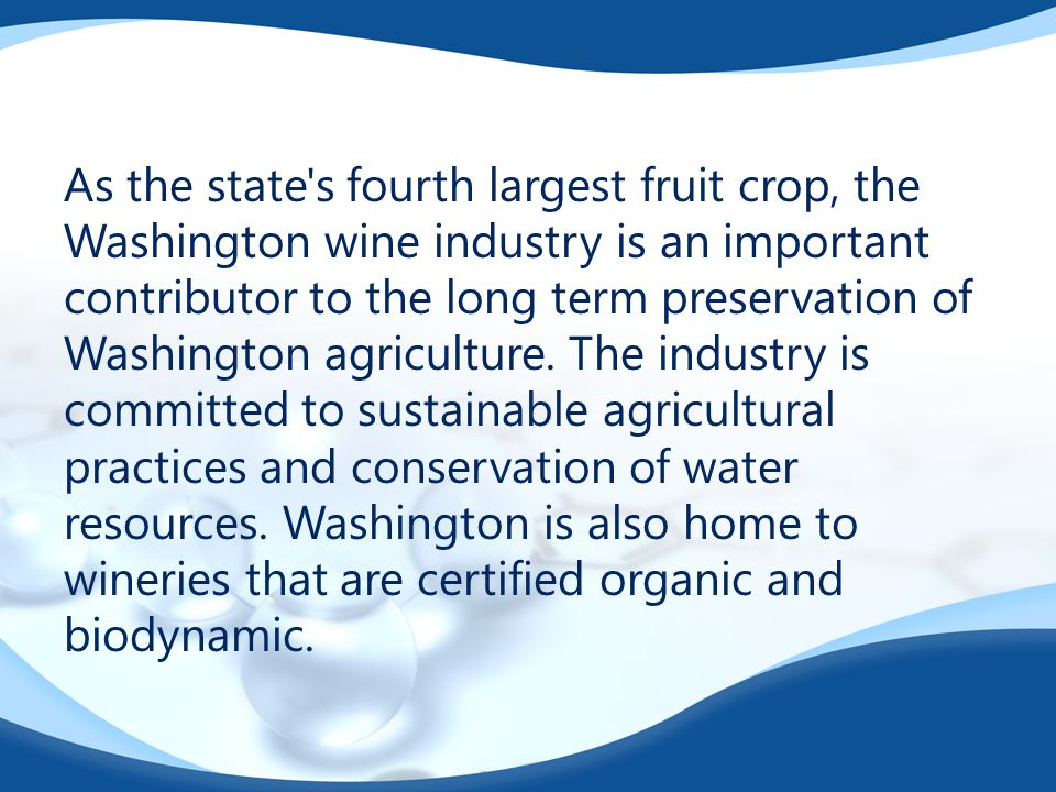 As the state's fourth largest fruit crop, the Washington wine industry is an important contributor to the long term preservation of Washington agricul