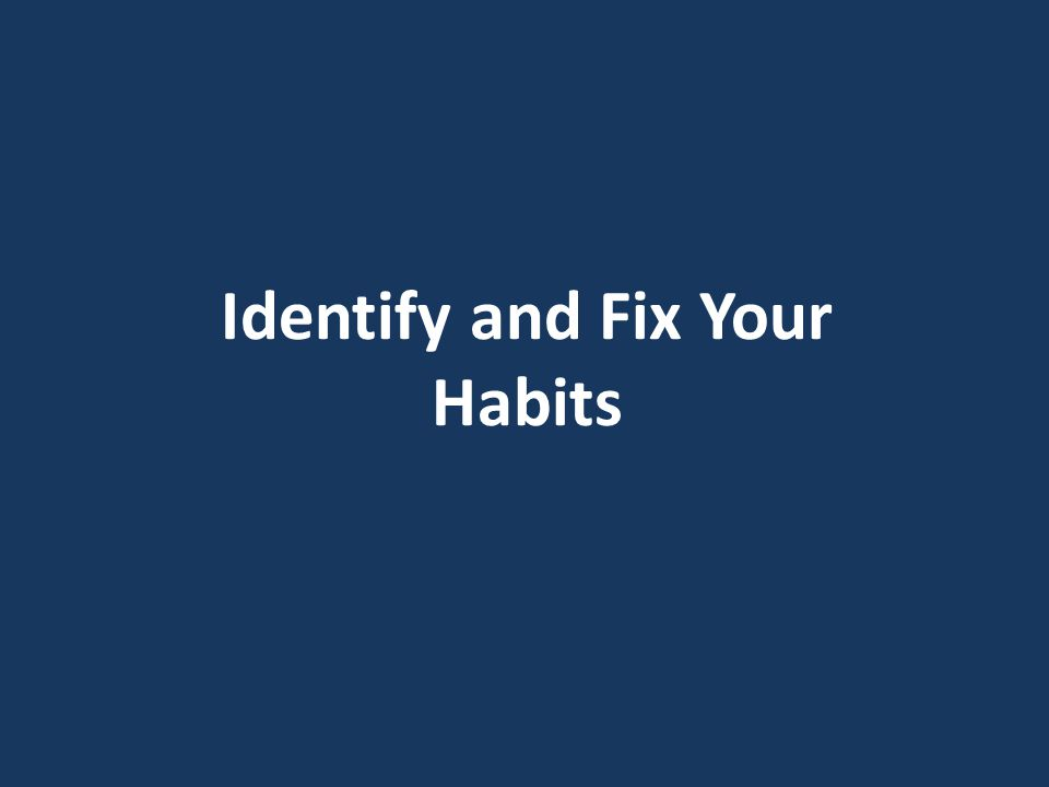 Identify and Fix Your Habits
