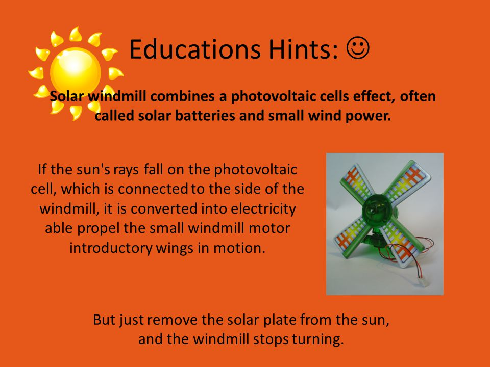 If the sun s rays fall on the photovoltaic cell, which is connected to the side of the windmill, it is converted into electricity able propel the small windmill motor introductory wings in motion.