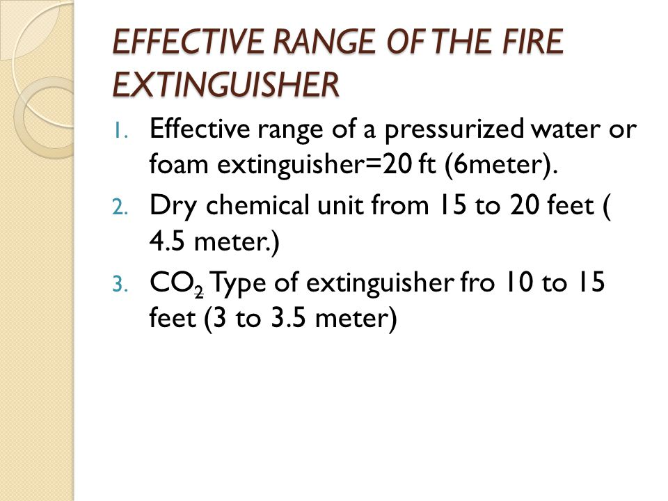 EFFECTIVE RANGE OF THE FIRE EXTINGUISHER 1.
