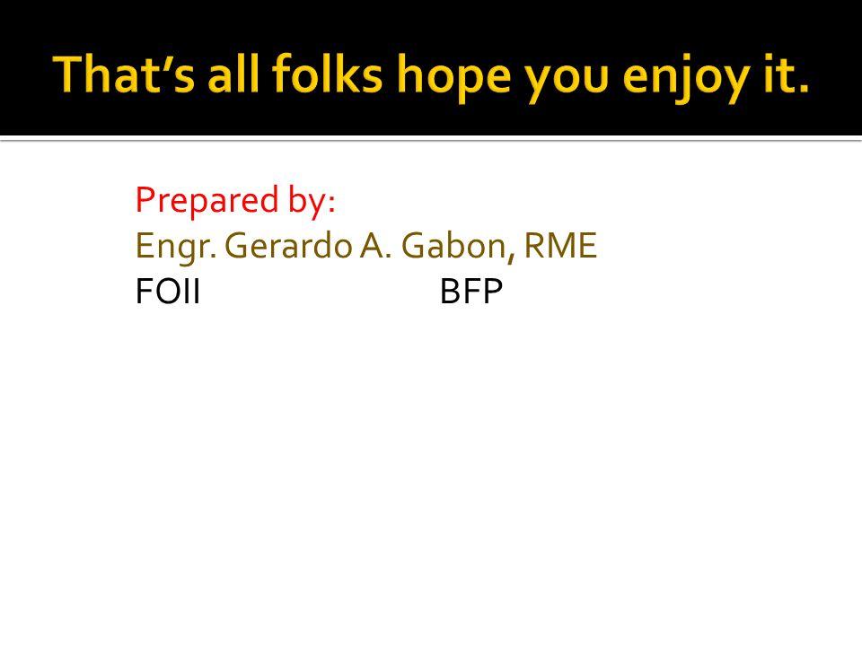 Prepared by: Engr. Gerardo A. Gabon, RME FOII BFP