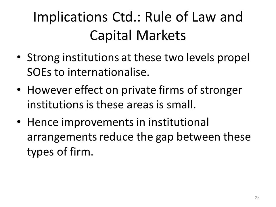 Implications Ctd.: Rule of Law and Capital Markets Strong institutions at these two levels propel SOEs to internationalise.