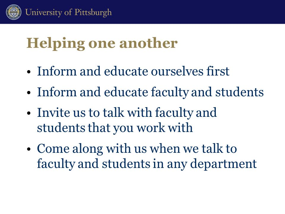 Helping one another Inform and educate ourselves first Inform and educate faculty and students Invite us to talk with faculty and students that you work with Come along with us when we talk to faculty and students in any department