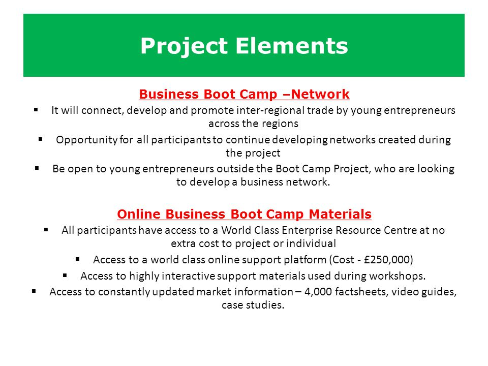 Project Elements Business Boot Camp –Network  It will connect, develop and promote inter-regional trade by young entrepreneurs across the regions  O