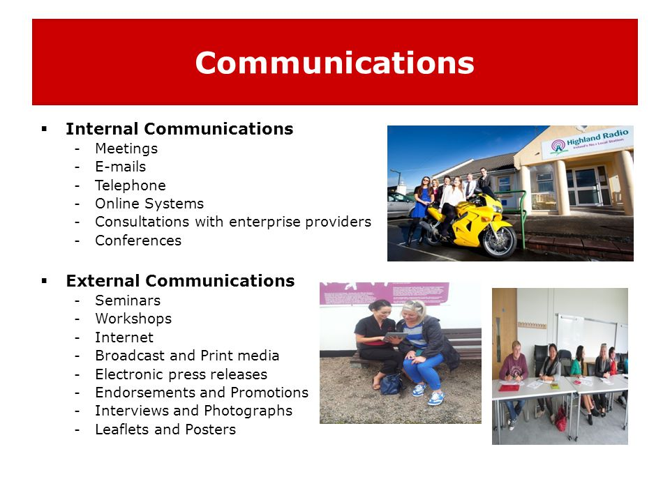 Communications  Internal Communications -Meetings -E-mails -Telephone -Online Systems -Consultations with enterprise providers -Conferences  Externa