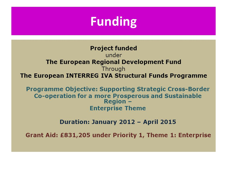 Funding Project funded under The European Regional Development Fund Through The European INTERREG IVA Structural Funds Programme Programme Objective: