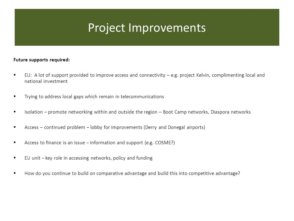 Project Improvements Future supports required:  EU: A lot of support provided to improve access and connectivity – e.g. project Kelvin, complimenting