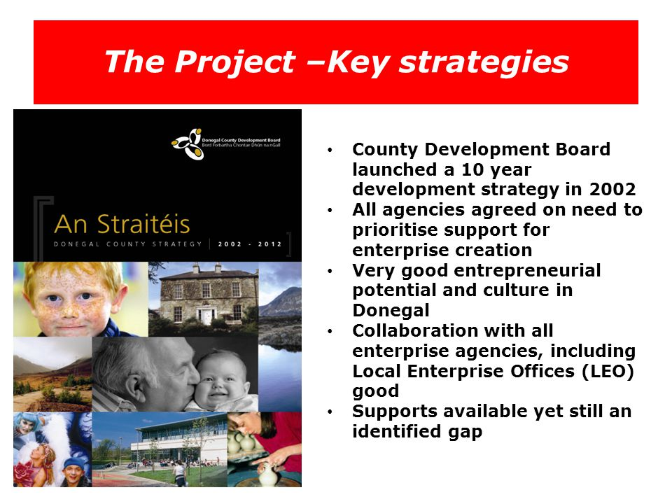 Project Partners Donegal County Council is made up of 29 elected members from Local Government across 5 Electoral Areas COMET (Councils of the Metropolitan Area) is made up of six local authorities in the Greater Belfast metropolitan area Belfast Lisburn Castlereagh Newtownabbey North Down Carrickfergus Services were also procured for the delivery of elements of the programme.