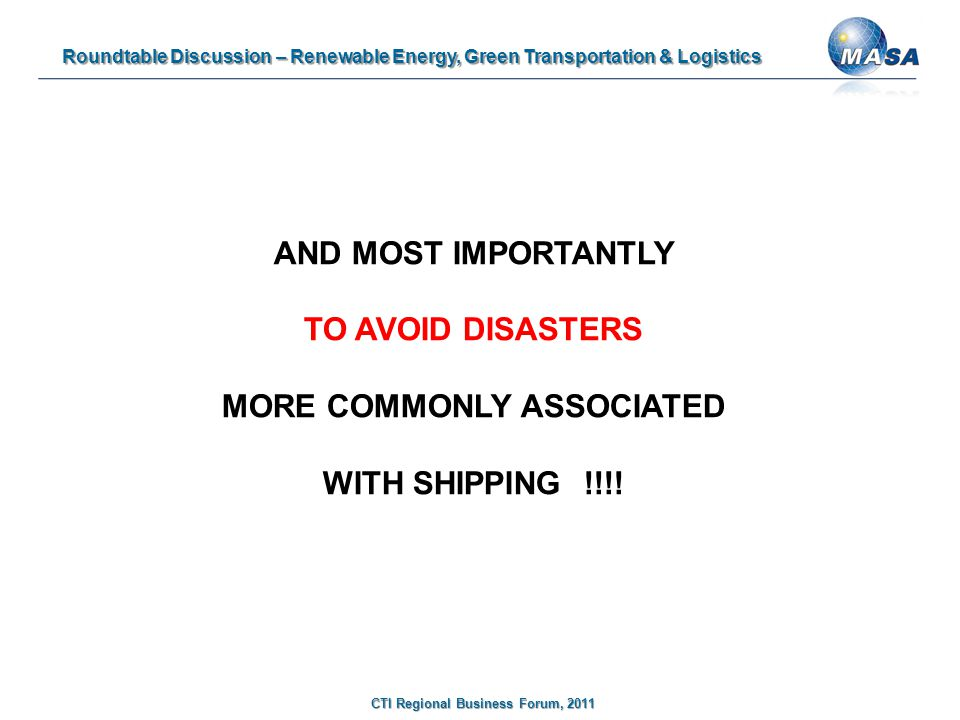 Roundtable Discussion – Renewable Energy, Green Transportation & Logistics CTI Regional Business Forum, 2011 AND MOST IMPORTANTLY TO AVOID DISASTERS MORE COMMONLY ASSOCIATED WITH SHIPPING !!!!