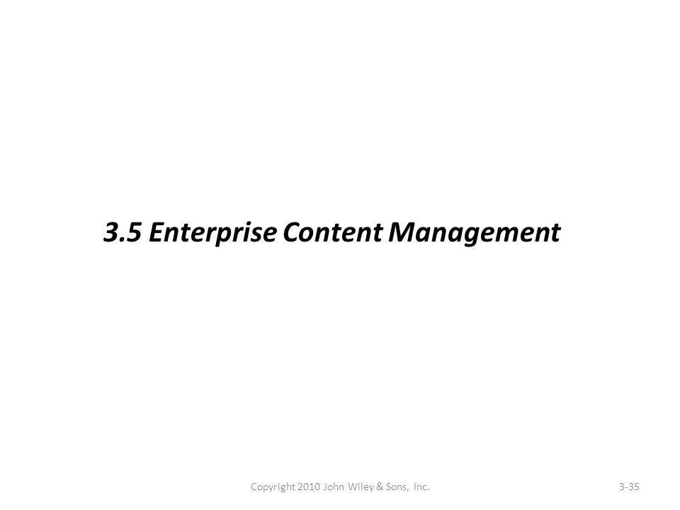 Copyright 2010 John Wiley & Sons, Inc.3-35 3.5 Enterprise Content Management