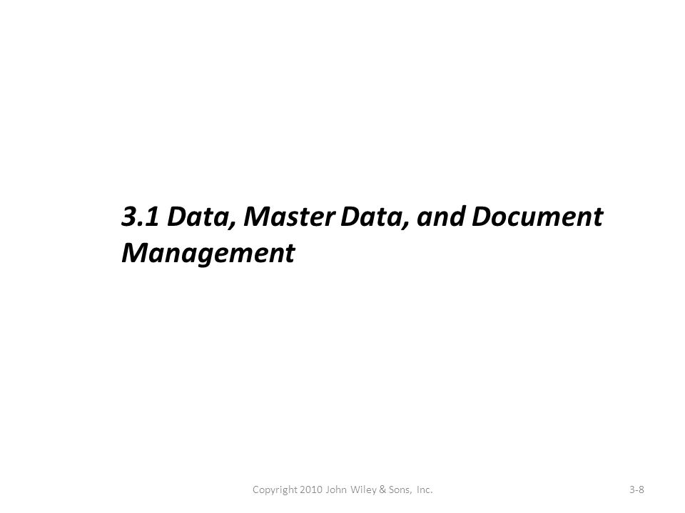 Copyright 2010 John Wiley & Sons, Inc.3-8 3.1 Data, Master Data, and Document Management