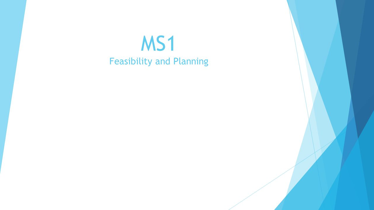 MS1 Feasibility and Planning