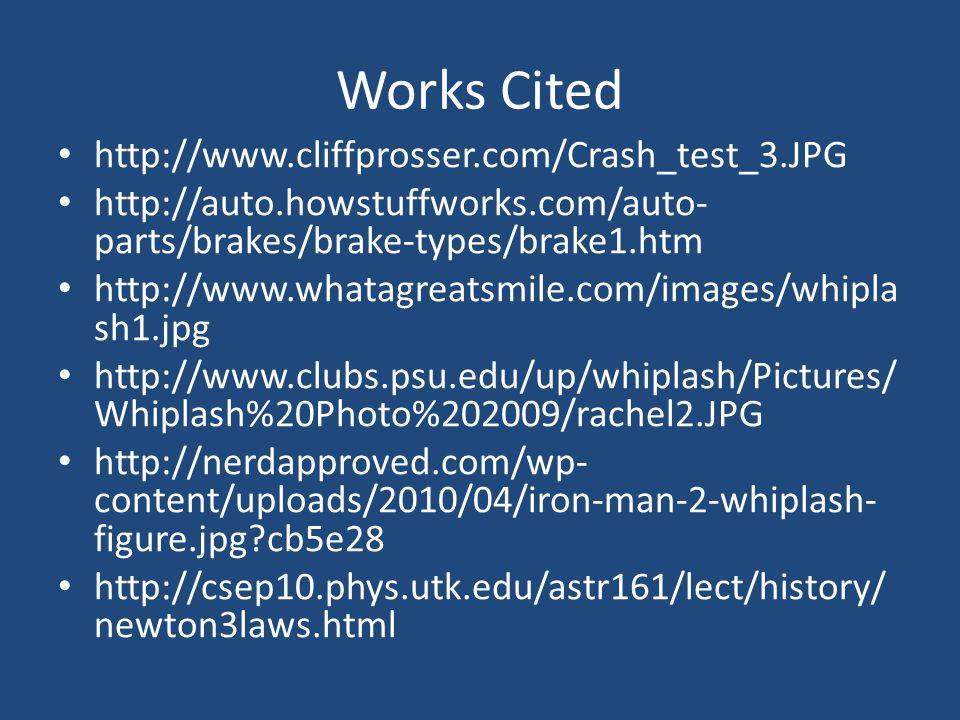 Works Cited http://www.cliffprosser.com/Crash_test_3.JPG http://auto.howstuffworks.com/auto- parts/brakes/brake-types/brake1.htm http://www.whatagreat