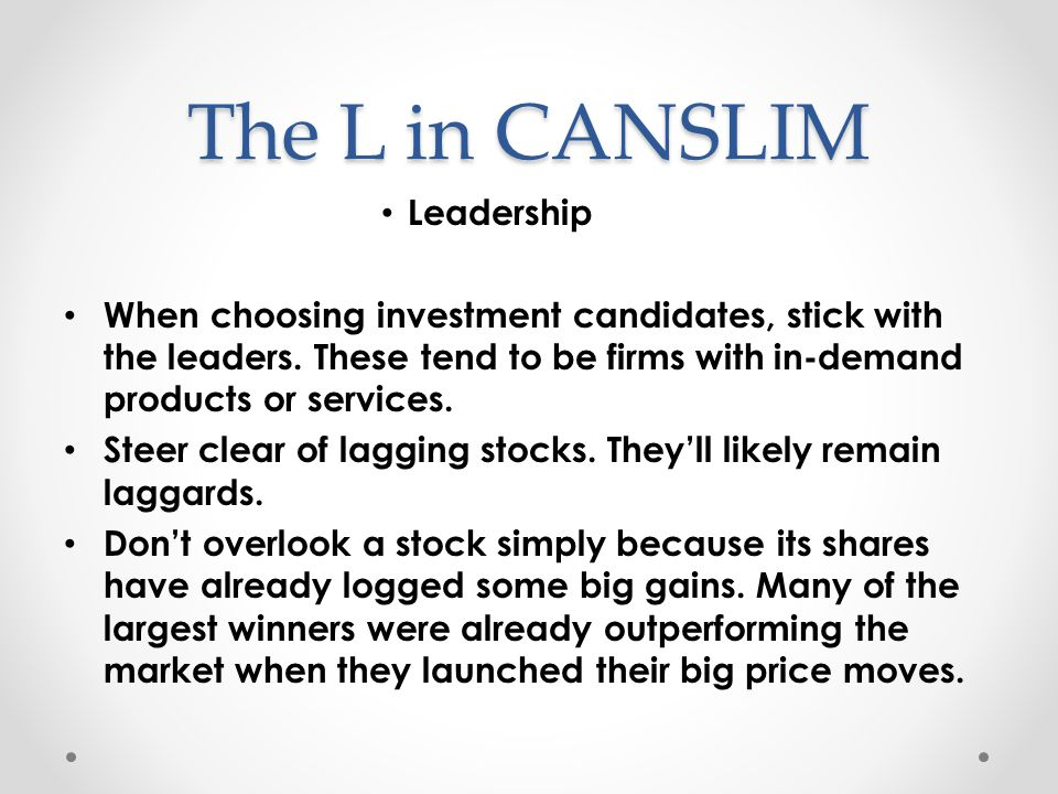 Leadership When choosing investment candidates, stick with the leaders.