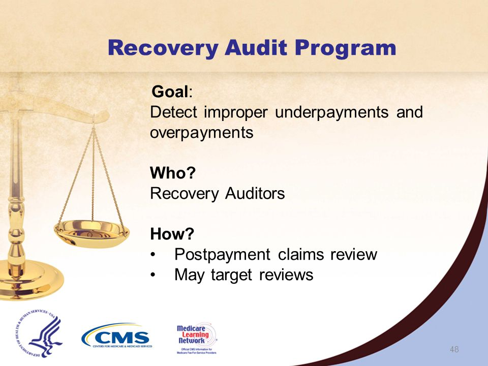 47 Comprehensive Error Rate Testing (CERT) Program Goal: Identify high-risk areas, measure improper payments, and produce a national Medicare Fee-For-Service (FFS) error rate Who.