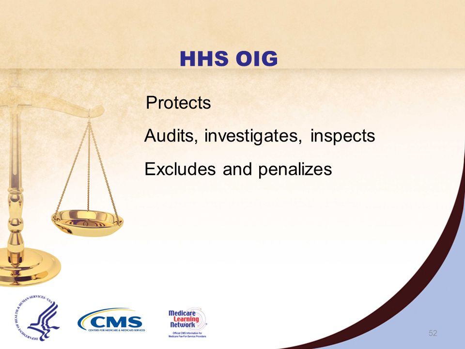 51 PSCs, ZPICs, MEDICs Identify cases of suspected fraud and abuse Refer cases of suspected fraud to OIG Refer cases of suspected abuse to: Appropriate Medicare Contractor, and/or OIG May take concurrent action