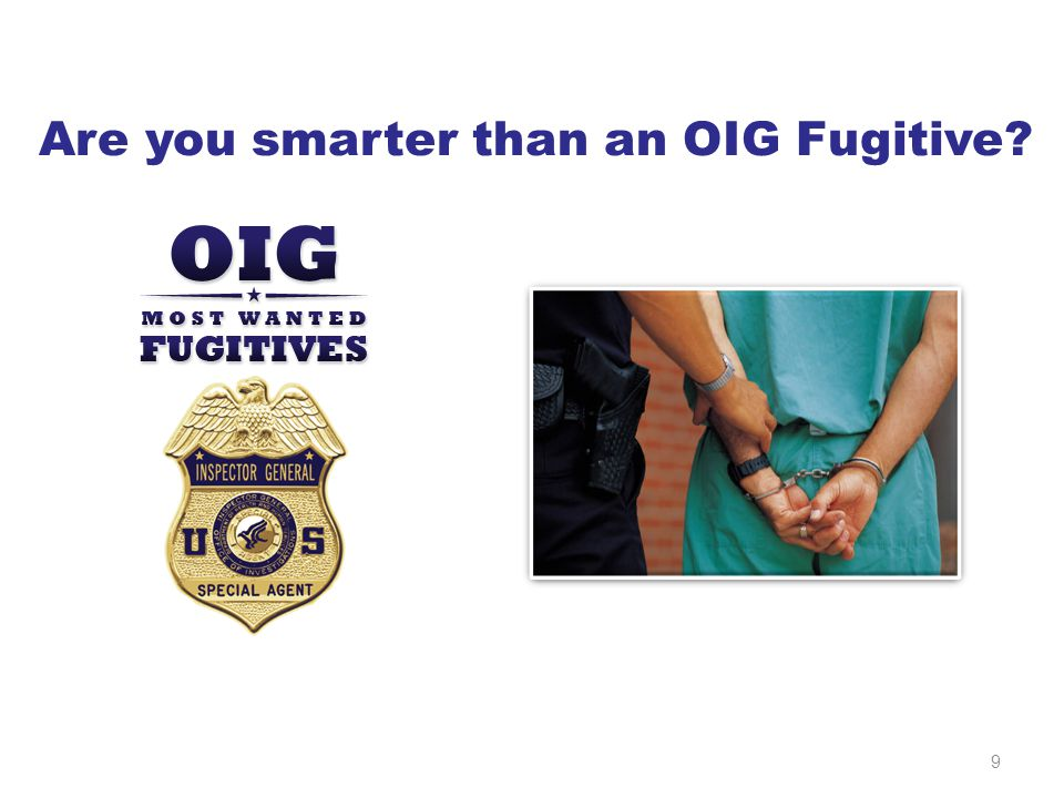 9 Are you smarter than an OIG Fugitive?