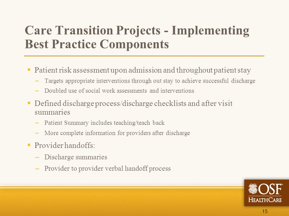 15 Care Transition Projects - Implementing Best Practice Components  Patient risk assessment upon admission and throughout patient stay – Targets app