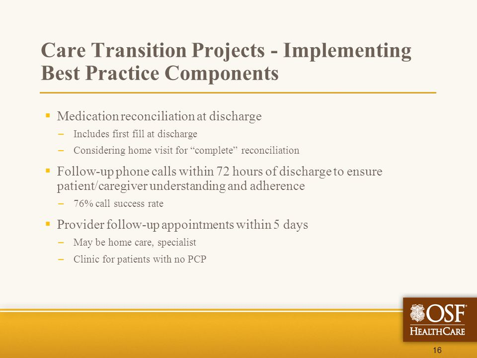 16 Care Transition Projects - Implementing Best Practice Components  Medication reconciliation at discharge – Includes first fill at discharge – Cons