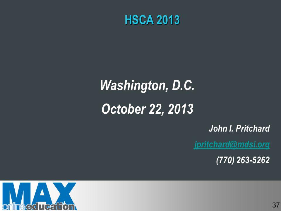 HSCA 2013 Washington, D.C. October 22, 2013 John I. Pritchard jpritchard@mdsi.org (770) 263-5262 37