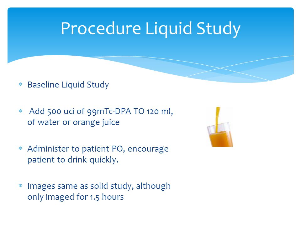  Liquid (e.g., radiolabeled water or orange juice ) t 1/2 (50%) at 10-15 minutes ) or 80% in 1 hour  Solid (Type and size of meals and population varies): t 1/2 (50%) movement out the stomach within a lower limit of 32 minutes to an upper limit of 120 min with and adult mean of 90 min.