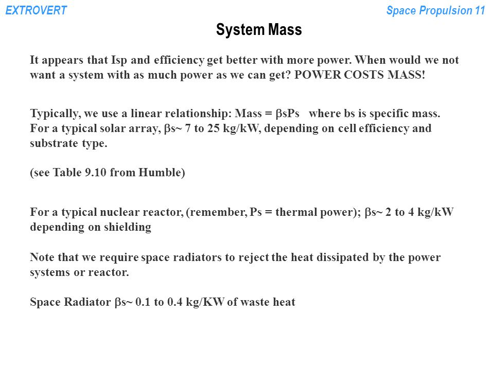 EXTROVERTSpace Propulsion 11 System Mass It appears that Isp and efficiency get better with more power.