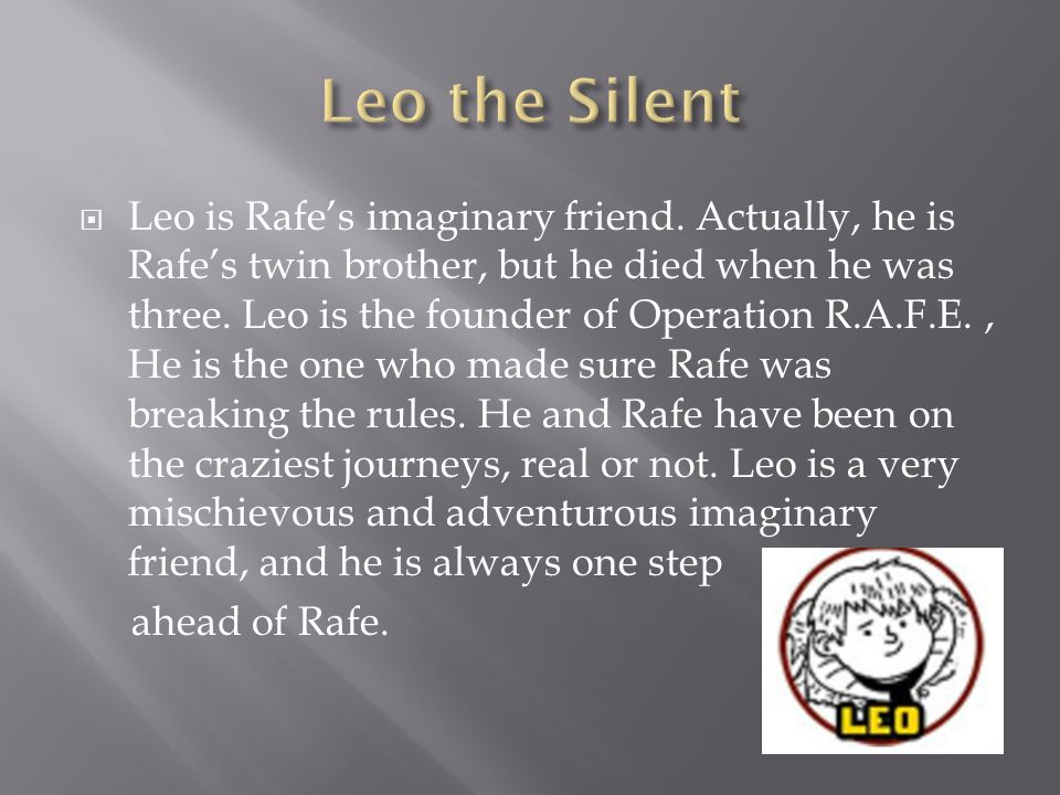  Leo is Rafe's imaginary friend.