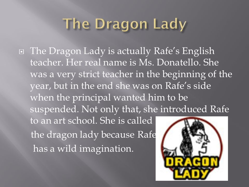  The Dragon Lady is actually Rafe's English teacher.