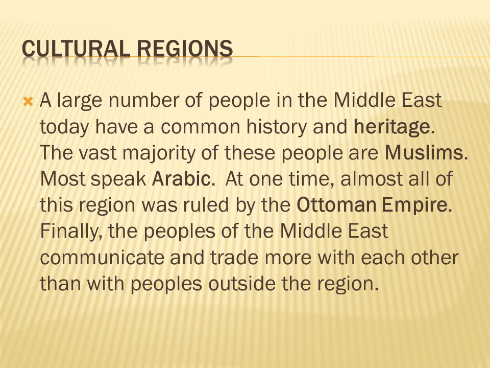  A large number of people in the Middle East today have a common history and heritage. The vast majority of these people are Muslims. Most speak Arab