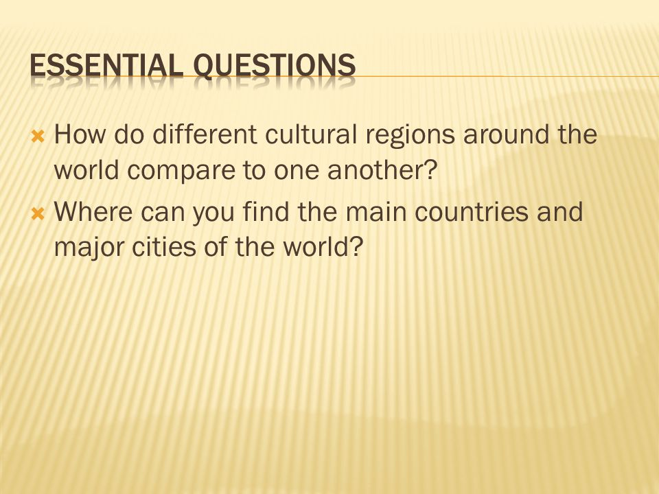  How do different cultural regions around the world compare to one another?  Where can you find the main countries and major cities of the world?
