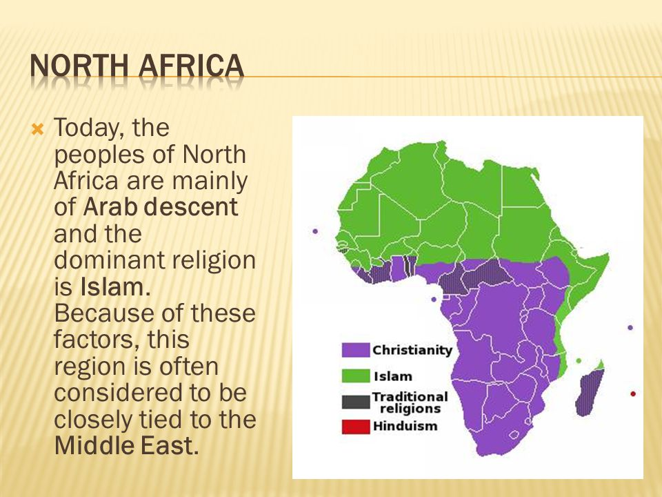  Today, the peoples of North Africa are mainly of Arab descent and the dominant religion is Islam. Because of these factors, this region is often con