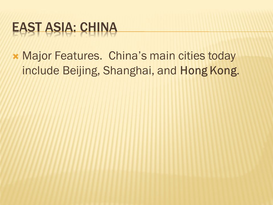  Major Features. China's main cities today include Beijing, Shanghai, and Hong Kong.