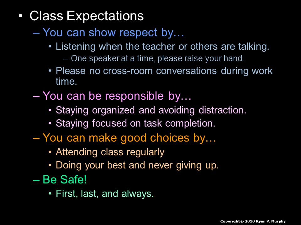 Class Expectations –You can show respect by… Listening when the teacher or others are talking. –One speaker at a time, please raise your hand. Please