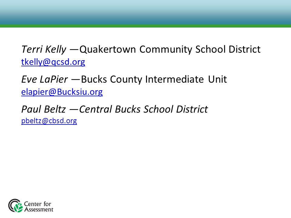 Terri Kelly —Quakertown Community School District tkelly@qcsd.org tkelly@qcsd.org Eve LaPier —Bucks County Intermediate Unit elapier@Bucksiu.org elapi