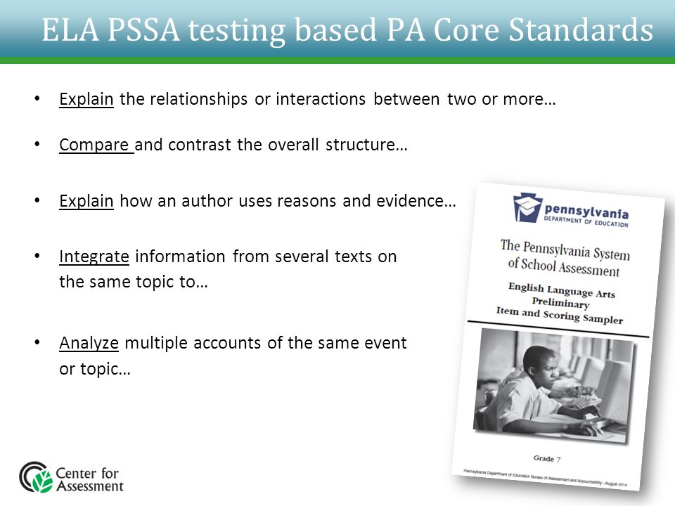 ELA PSSA testing based PA Core Standards Explain the relationships or interactions between two or more… Compare and contrast the overall structure… Ex