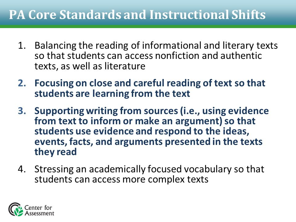 PA Core Standards and Instructional Shifts 1.Balancing the reading of informational and literary texts so that students can access nonfiction and auth