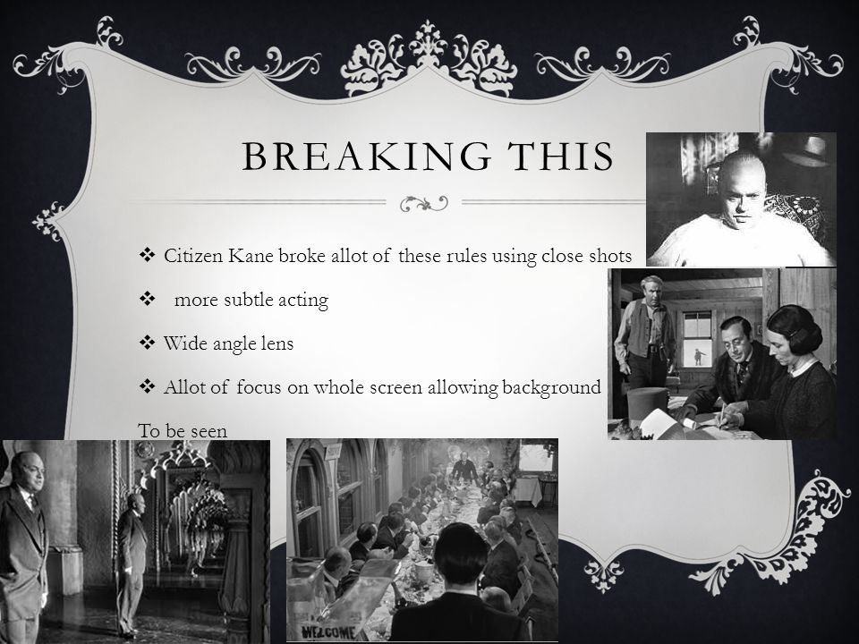 BREAKING THIS  Citizen Kane breaking this showed other modern movie makers to do the same and follow Orson Welles lead
