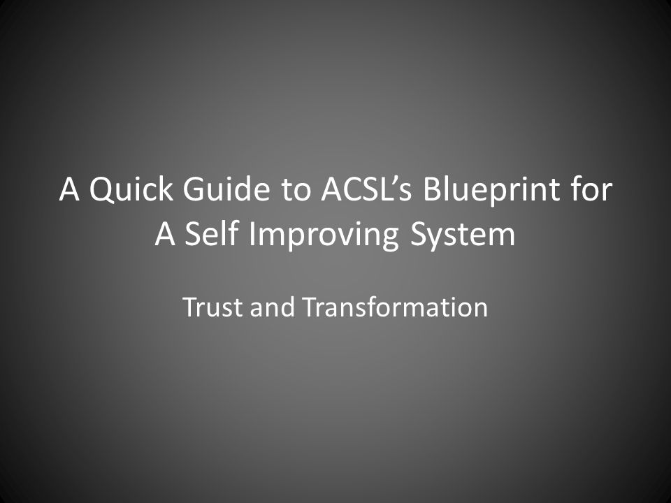 A Quick Guide to ACSL's Blueprint for A Self Improving System Trust and Transformation