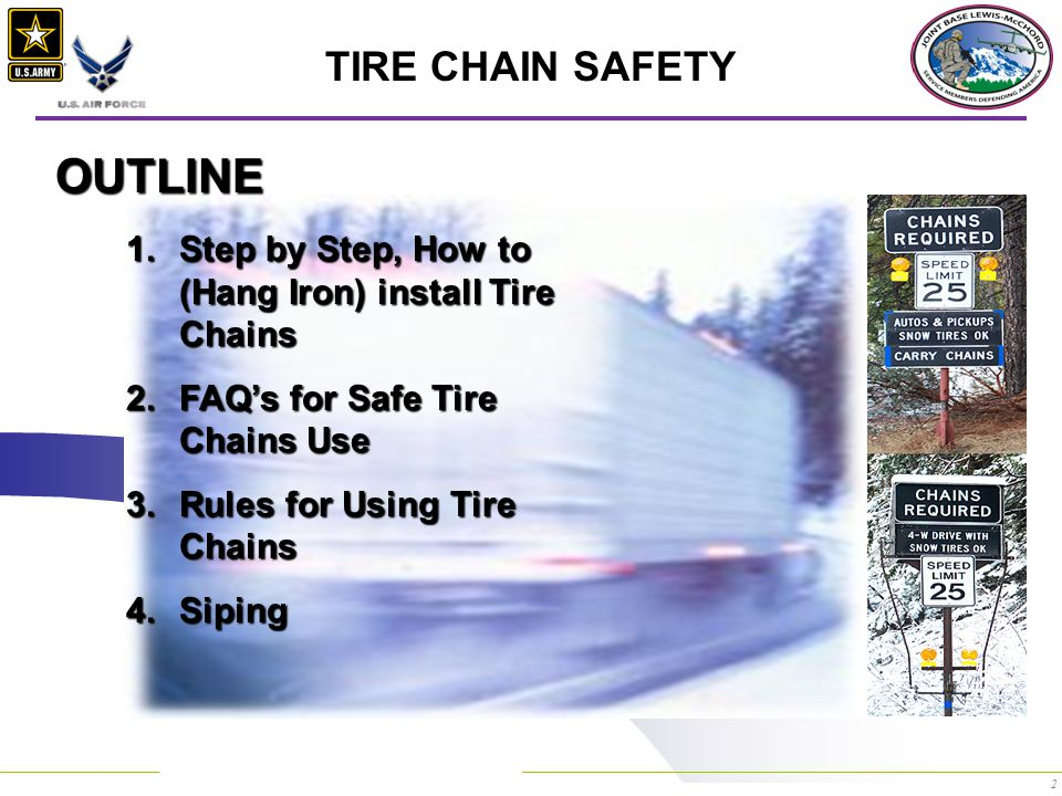 2 TIRE CHAIN SAFETY OUTLINE 1.Step by Step, How to (Hang Iron) install Tire Chains 2.FAQ's for Safe Tire Chains Use 3.Rules for Using Tire Chains 4.Siping