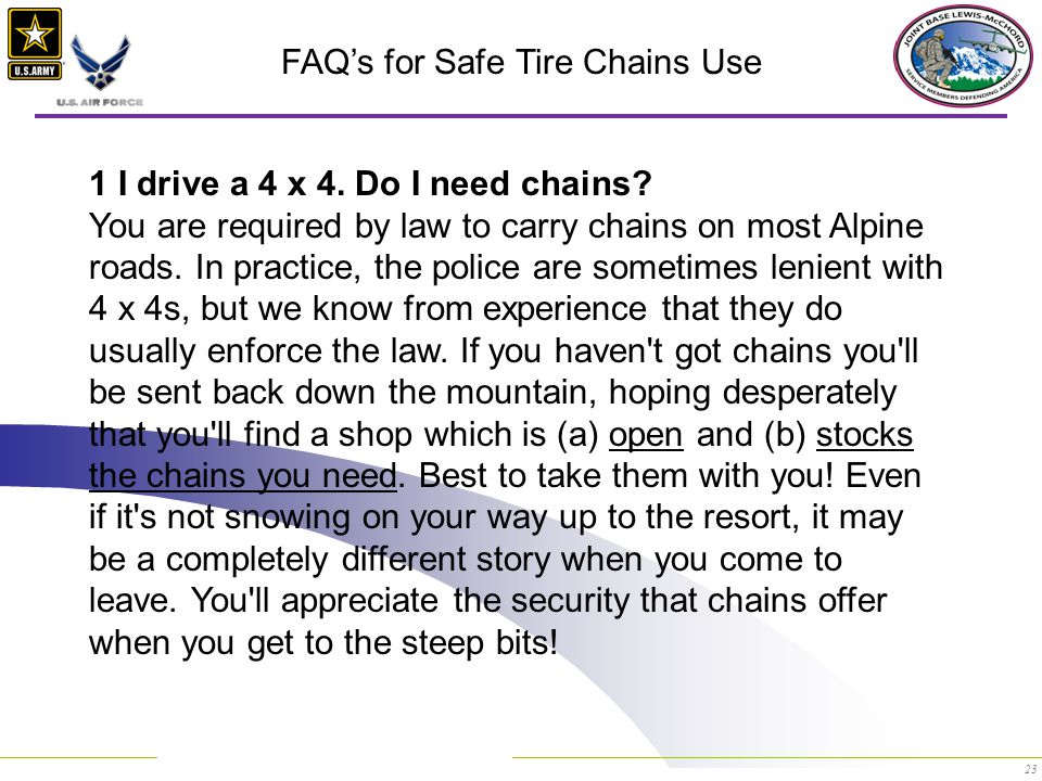 23 FAQ's for Safe Tire Chains Use 1 I drive a 4 x 4.