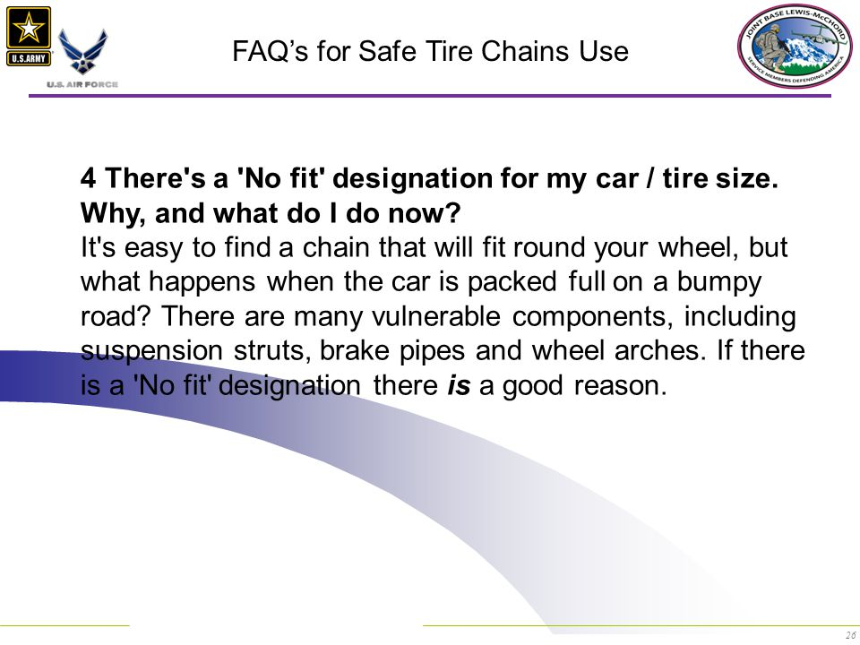 26 FAQ's for Safe Tire Chains Use 4 There s a No fit designation for my car / tire size.