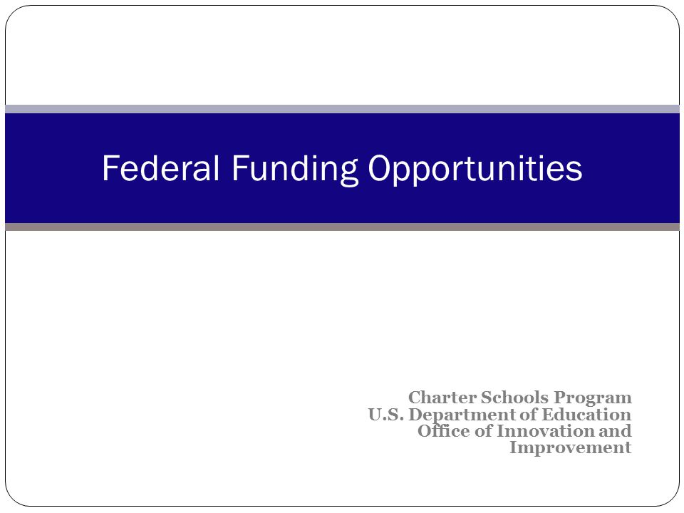 National Charter School Resource Center Upcoming grants - http://www.charterschoolcenter.org/grants Opportunity type, eligible applicant, key words, funders Organized by due date, or categorized as ongoing 22