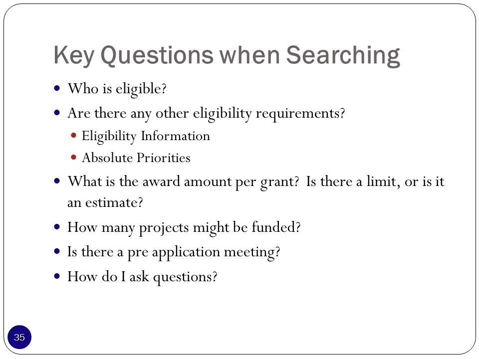 Key Questions when Searching Who is eligible. Are there any other eligibility requirements.
