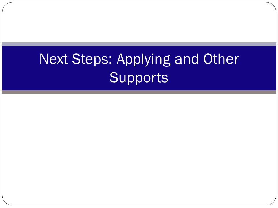 Next Steps: Applying and Other Supports
