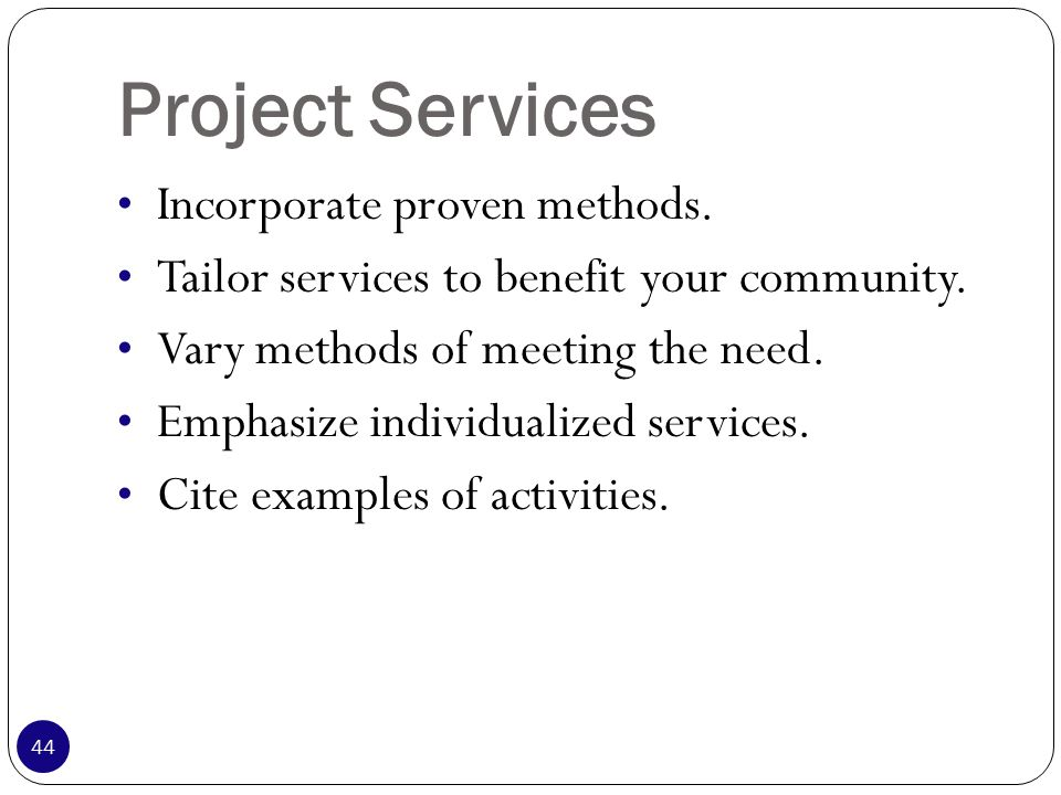 Project Services Incorporate proven methods. Tailor services to benefit your community.