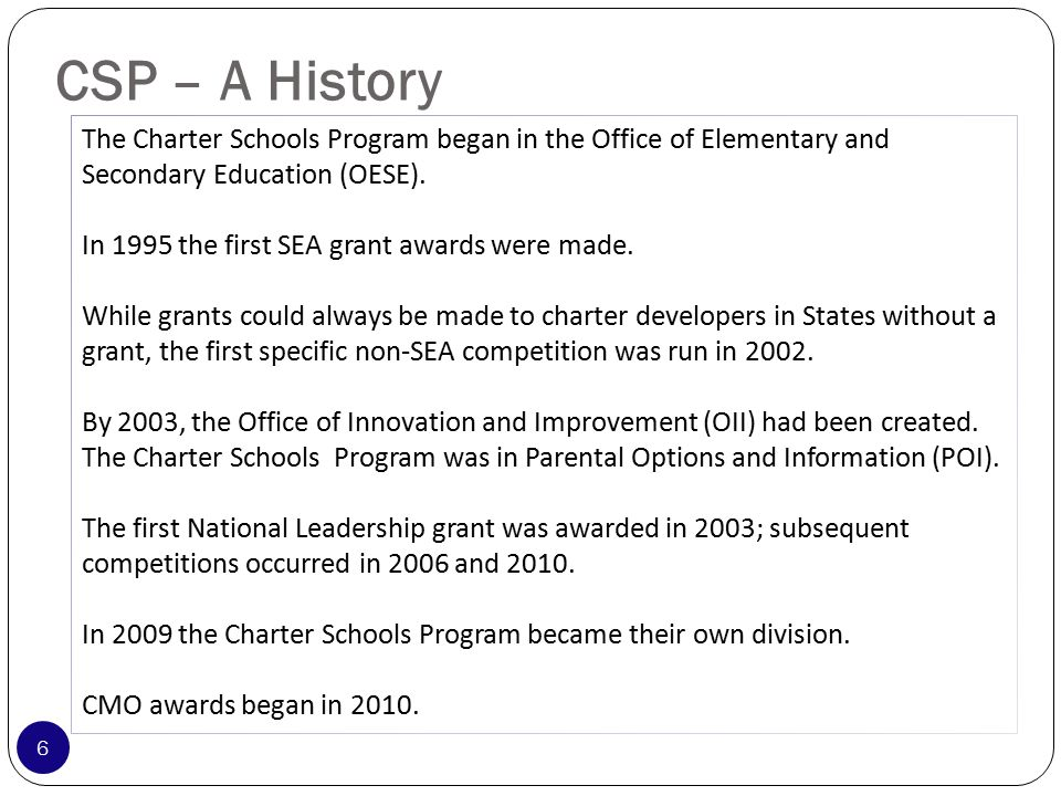 Legislative purpose Part B – Public Charter Schools: Subpart 1 – Charter Schools Program Section 5201: It is the purpose of this subpart to increase national understanding of the charter schools model by – 1) Providing financial assistance for the planning, program design, and initial implementation of charter schools; 2) Evaluating the effects of such schools, including the effects on students, student academic achievement, staff, and parents; 3) Expanding the number of high-quality charter schools available to students across the Nation; and 4) Encouraging the States to provide support to charter schools for facilities financing in an amount more nearly commensurate to the amount the States have typically provided for traditional public schools.