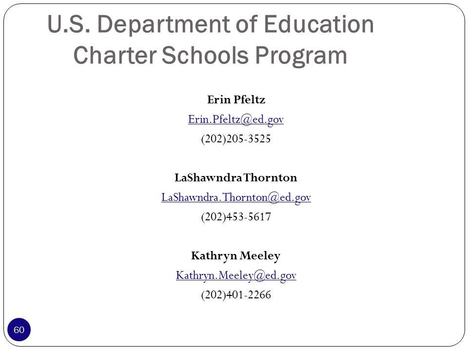 U.S. Department of Education Charter Schools Program Erin Pfeltz Erin.Pfeltz@ed.gov (202)205-3525 LaShawndra Thornton LaShawndra.Thornton@ed.gov (202)